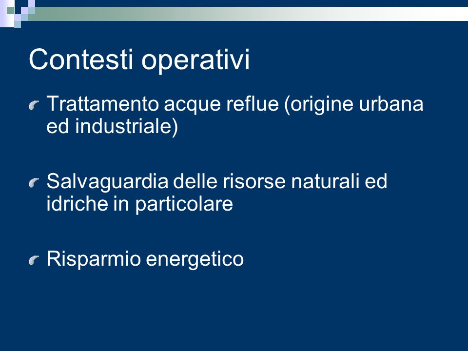 Contesti operativi Trattamento acque reflue (origine urbana ed industriale) Salvaguardia delle risorse naturali ed idriche in particolare.