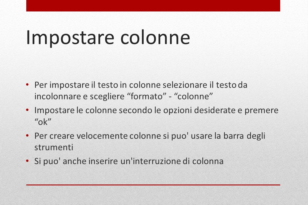 Impostare colonne Per impostare il testo in colonne selezionare il testo da incolonnare e scegliere formato - colonne