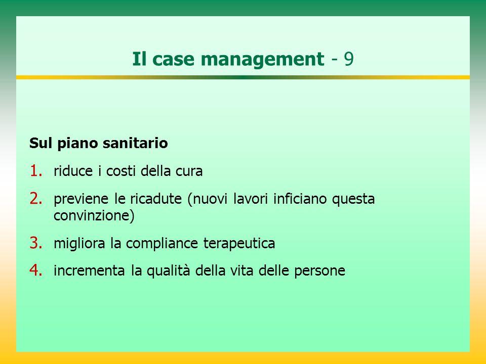 Il case management - 9 Sul piano sanitario riduce i costi della cura