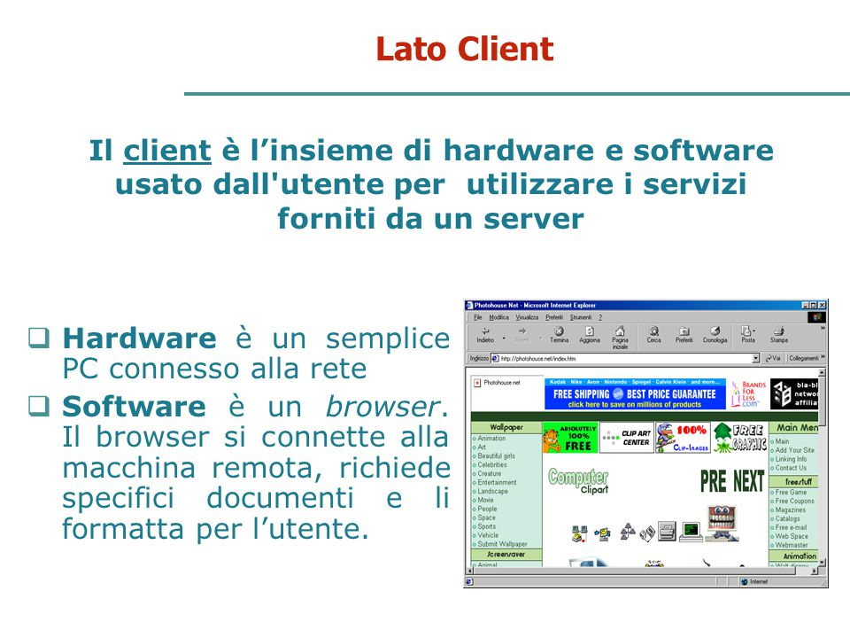 Lato Client Il client è l'insieme di hardware e software usato dall utente per utilizzare i servizi forniti da un server.