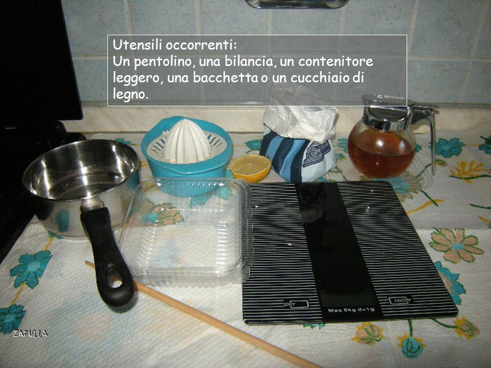Utensili occorrenti: Un pentolino, una bilancia, un contenitore leggero, una bacchetta o un cucchiaio di legno.