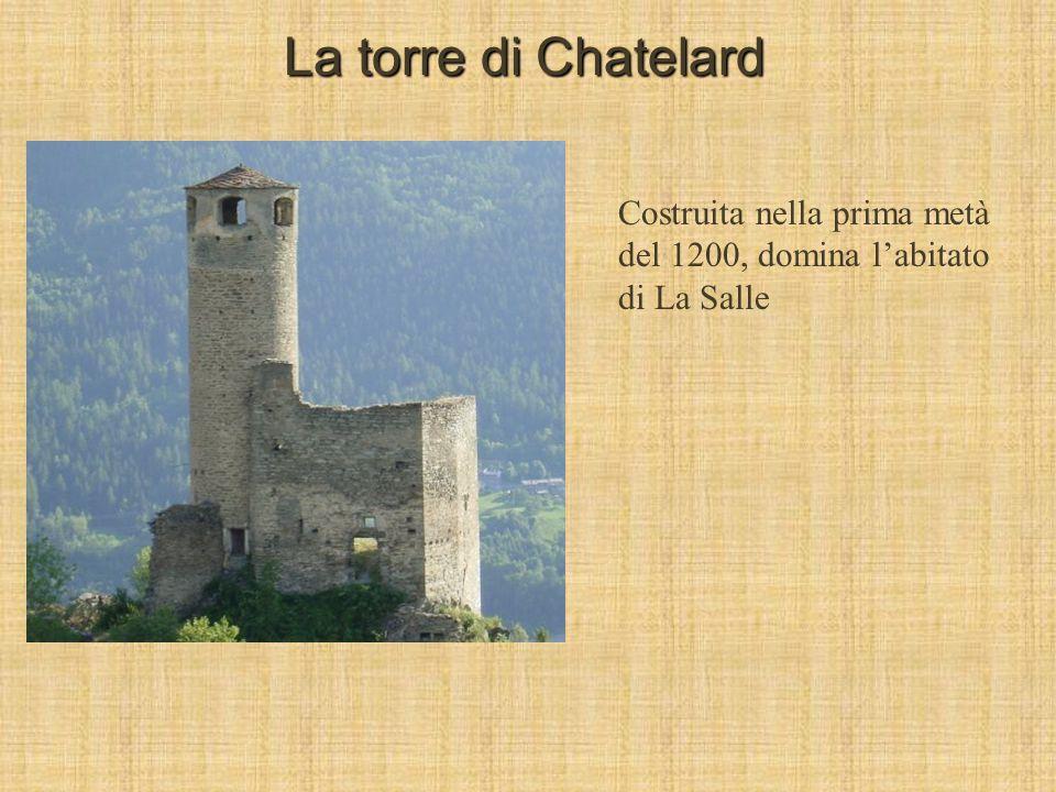 La torre di Chatelard Costruita nella prima metà del 1200, domina l'abitato di La Salle
