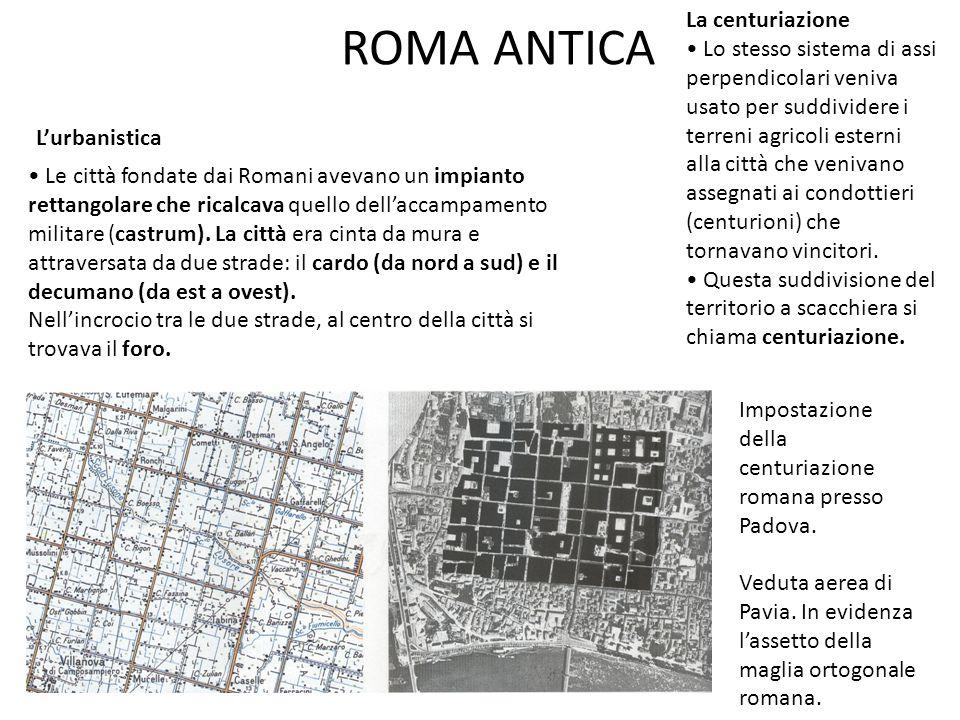 ROMA ANTICA La centuriazione • Lo stesso sistema di assi