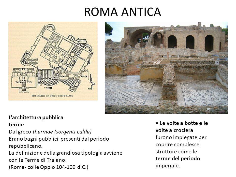 ROMA ANTICA L'architettura pubblica terme • Le volte a botte e le