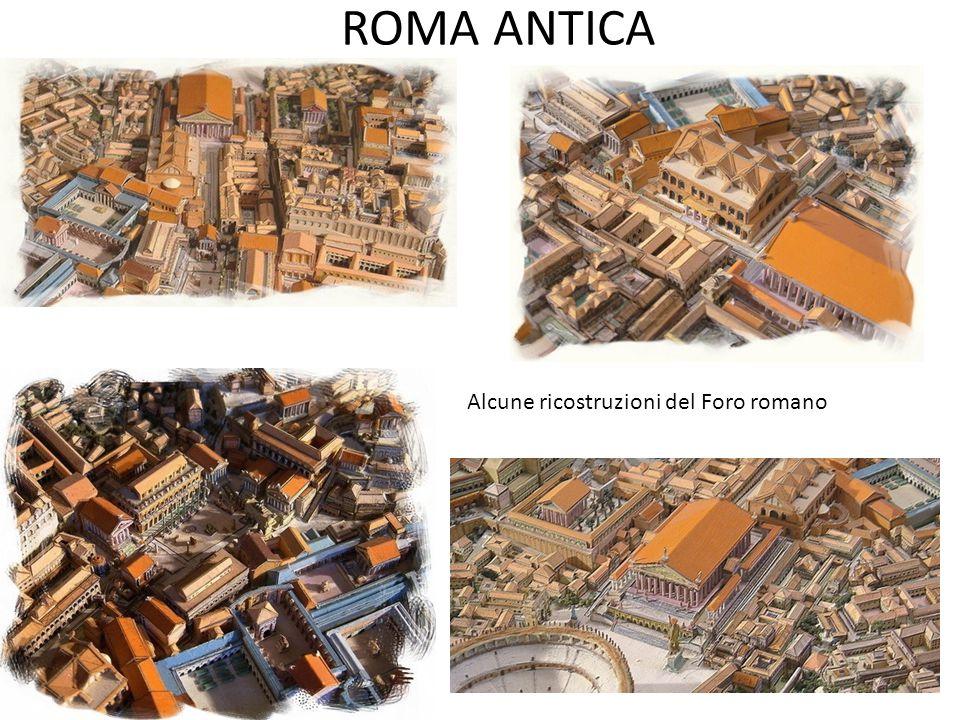 ROMA ANTICA Alcune ricostruzioni del Foro romano