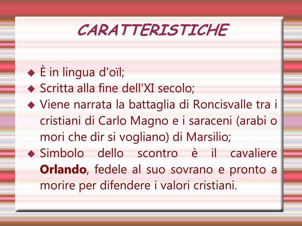 CARATTERISTICHE È in lingua d oïl; Scritta alla fine dell XI secolo;