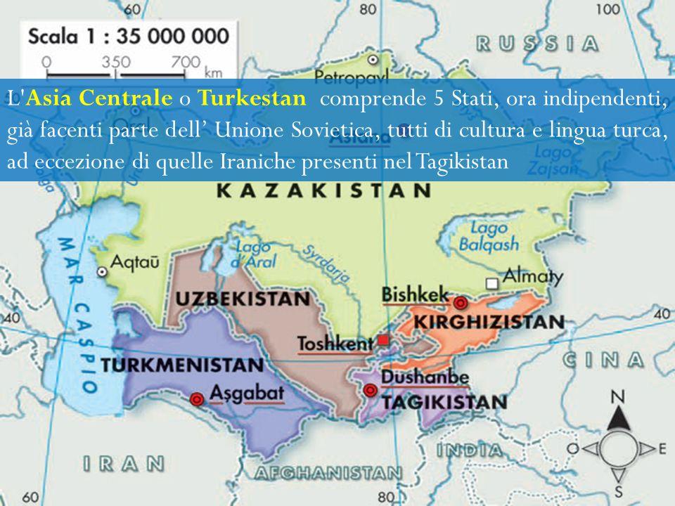 L Asia Centrale o Turkestan comprende 5 Stati, ora indipendenti, già facenti parte dell' Unione Sovietica, tutti di cultura e lingua turca, ad eccezione di quelle Iraniche presenti nel Tagikistan