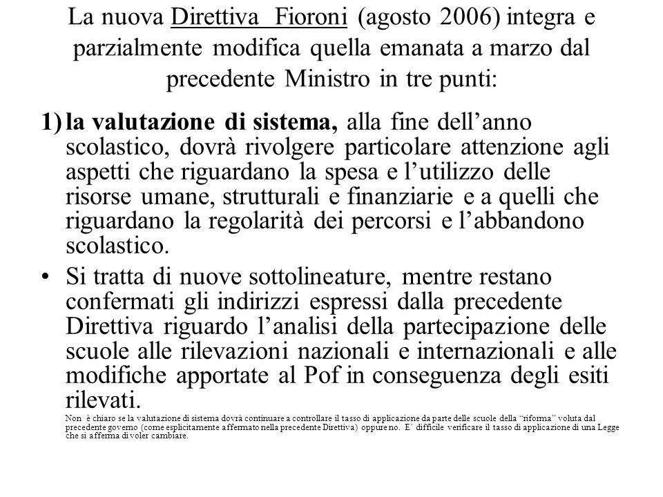 La nuova Direttiva Fioroni (agosto 2006) integra e parzialmente modifica quella emanata a marzo dal precedente Ministro in tre punti: