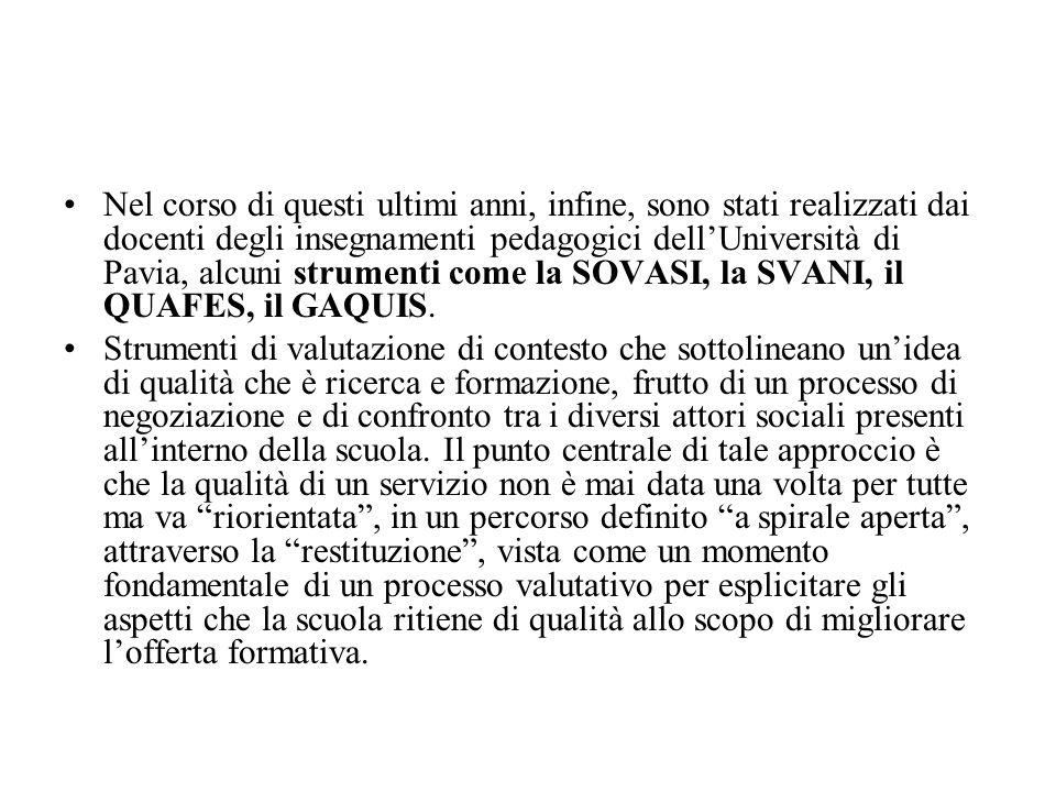 Nel corso di questi ultimi anni, infine, sono stati realizzati dai docenti degli insegnamenti pedagogici dell'Università di Pavia, alcuni strumenti come la SOVASI, la SVANI, il QUAFES, il GAQUIS.