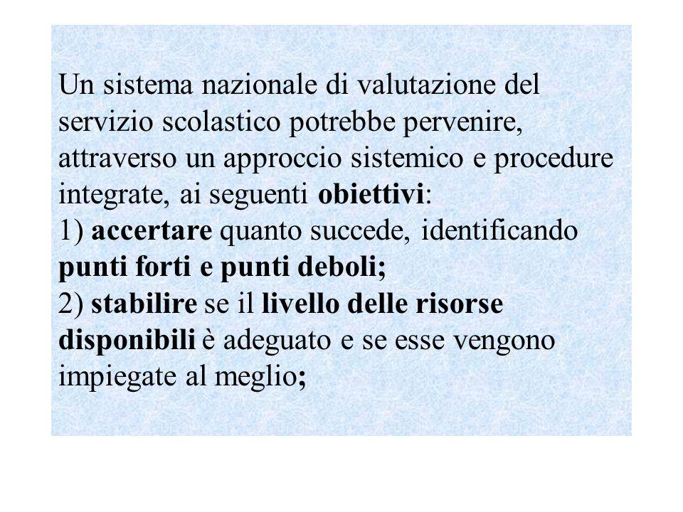 Un sistema nazionale di valutazione del servizio scolastico potrebbe pervenire, attraverso un approccio sistemico e procedure integrate, ai seguenti obiettivi:
