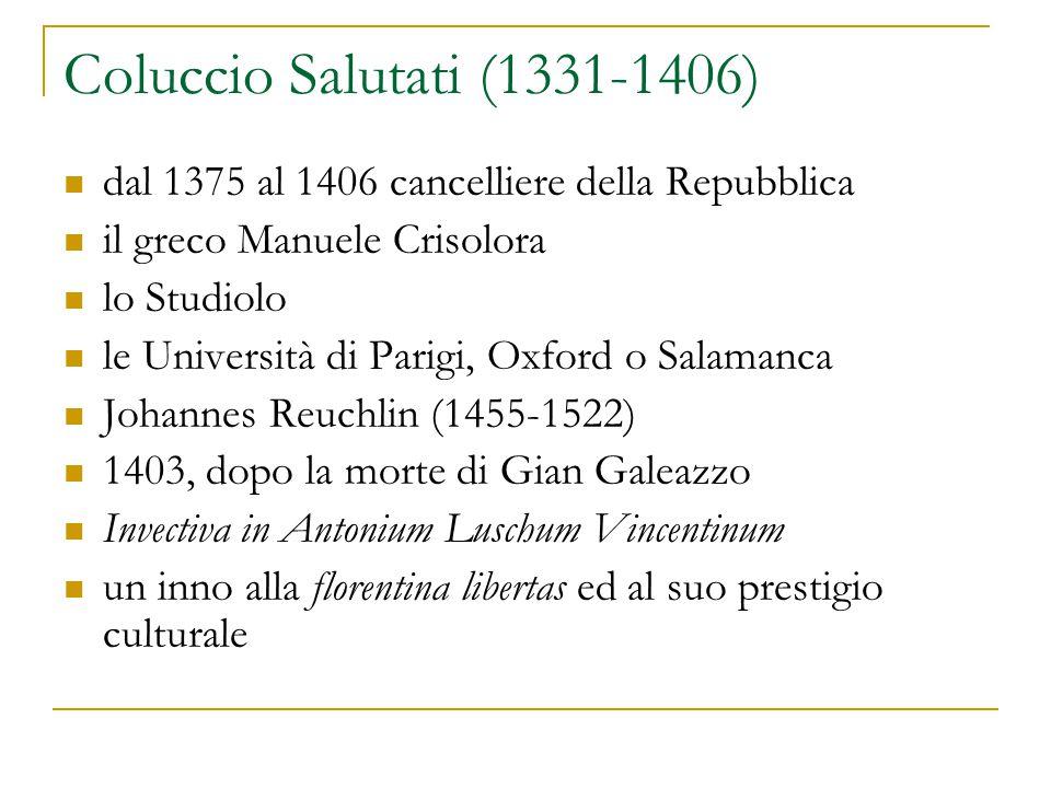 Coluccio Salutati (1331-1406) dal 1375 al 1406 cancelliere della Repubblica. il greco Manuele Crisolora.