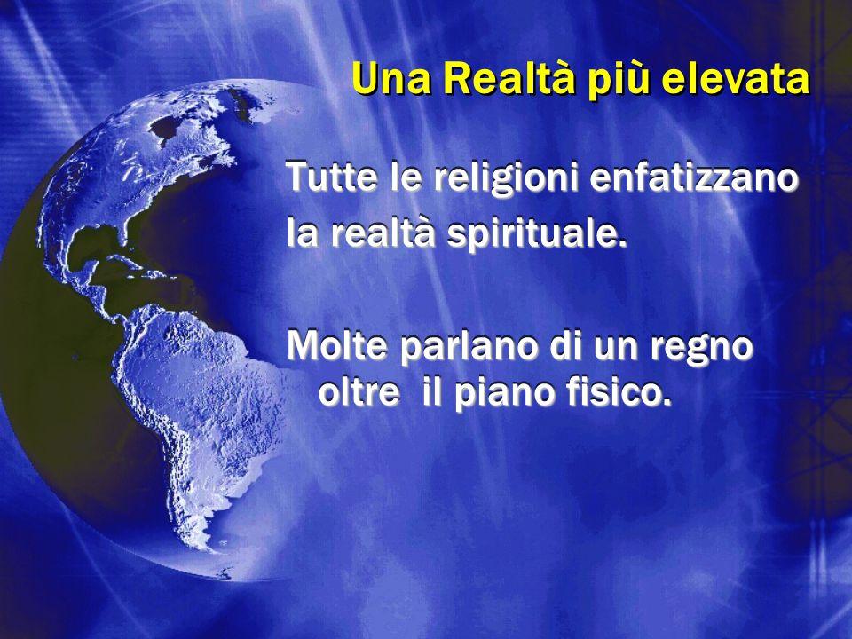 Una Realtà più elevata Tutte le religioni enfatizzano