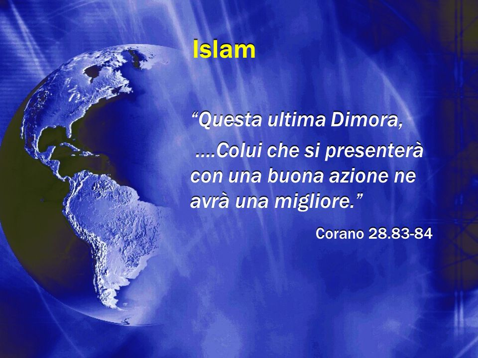 Islam Questa ultima Dimora, ….Colui che si presenterà con una buona azione ne avrà una migliore. Corano 28.83-84