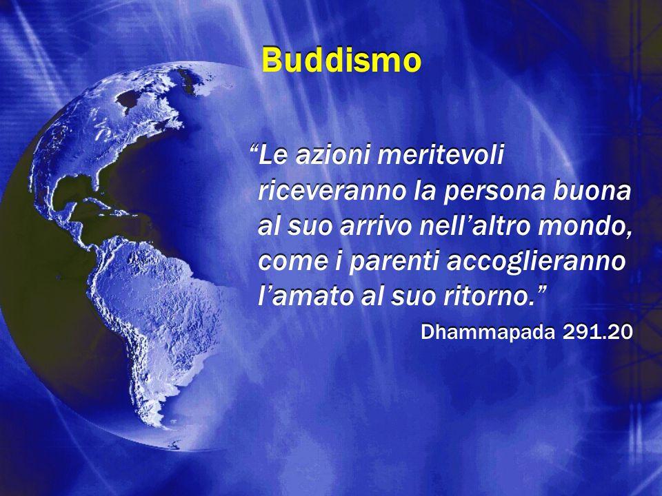 Buddismo Le azioni meritevoli riceveranno la persona buona al suo arrivo nell'altro mondo, come i parenti accoglieranno l'amato al suo ritorno.