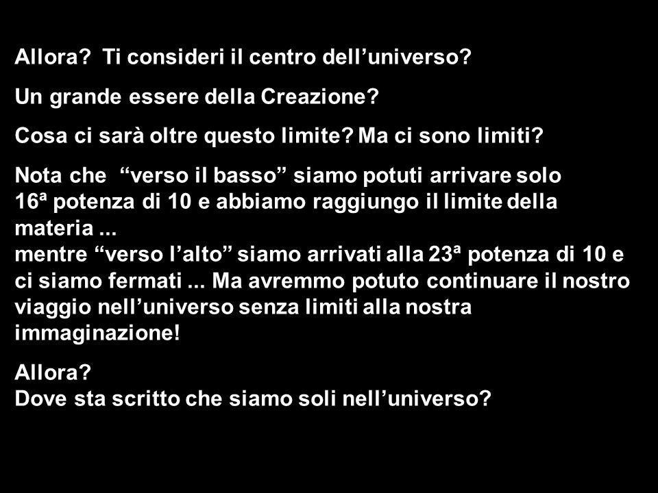 Allora Ti consideri il centro dell'universo