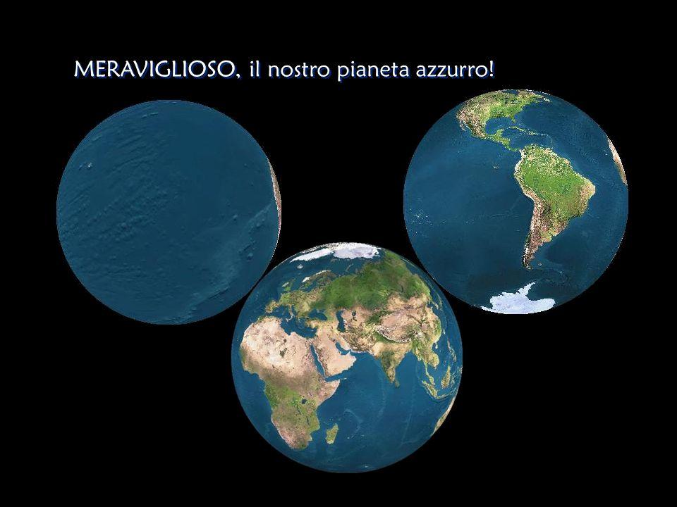 MERAVIGLIOSO, il nostro pianeta azzurro!