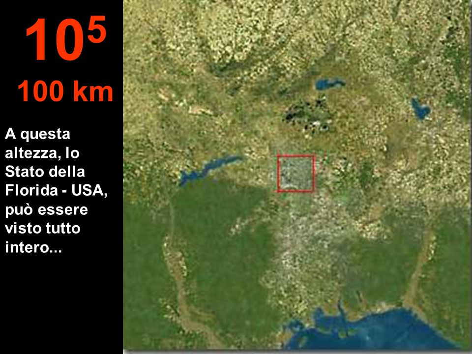 105 100 km A questa altezza, lo Stato della Florida - USA, può essere visto tutto intero...