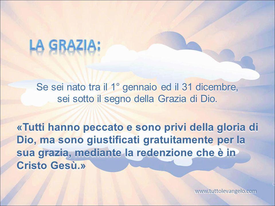 LA GRAZIA: Se sei nato tra il 1° gennaio ed il 31 dicembre, sei sotto il segno della Grazia di Dio.