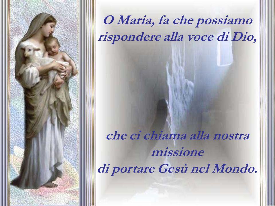O Maria, fa che possiamo rispondere alla voce di Dio,