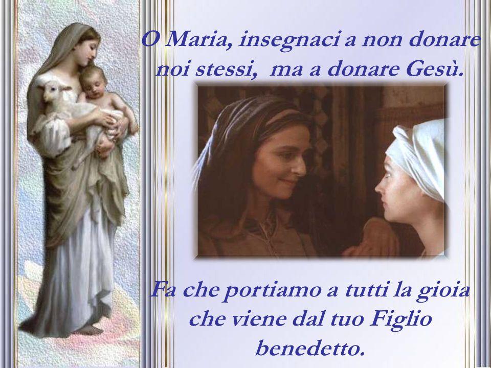 O Maria, insegnaci a non donare noi stessi, ma a donare Gesù.
