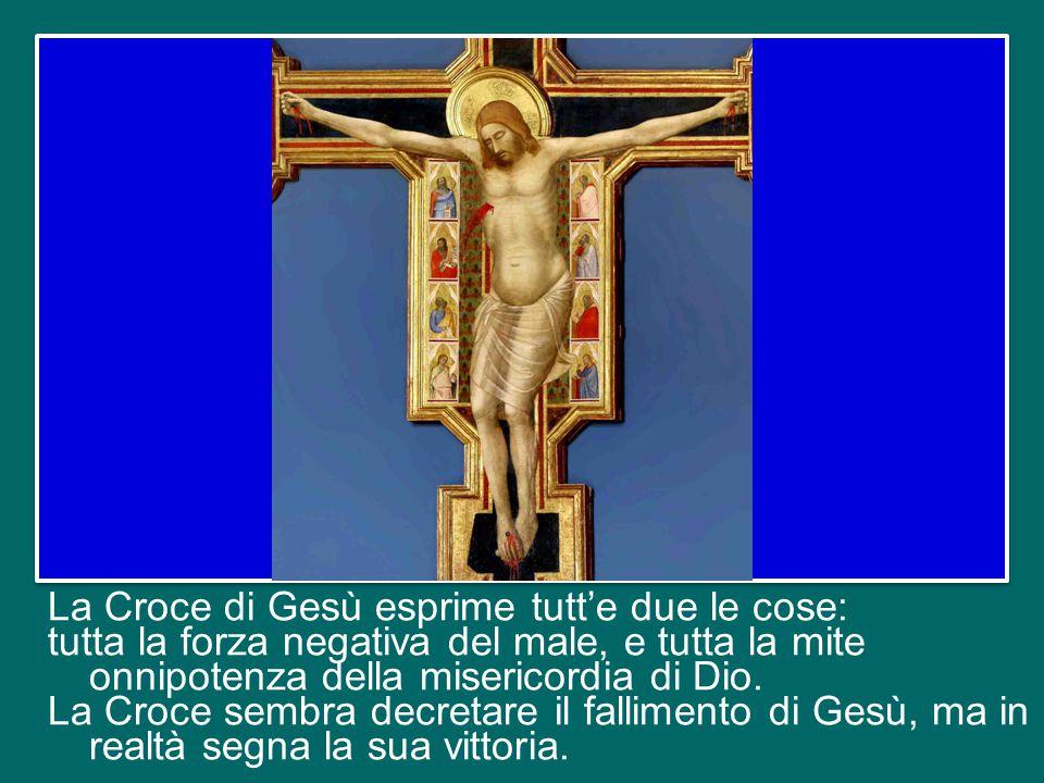 La Croce di Gesù esprime tutt'e due le cose: tutta la forza negativa del male, e tutta la mite onnipotenza della misericordia di Dio.