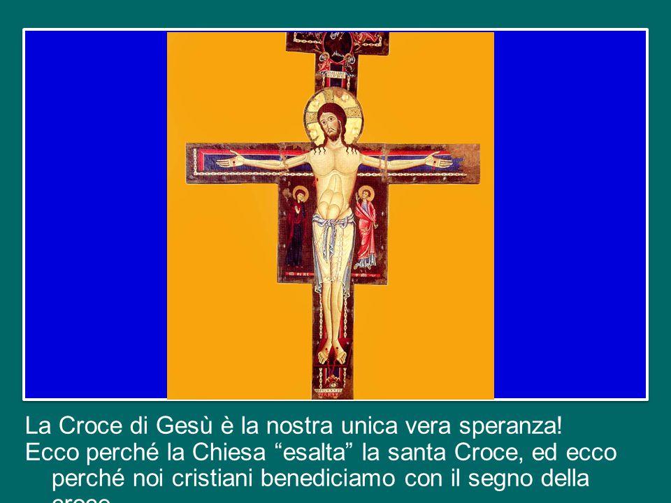 La Croce di Gesù è la nostra unica vera speranza