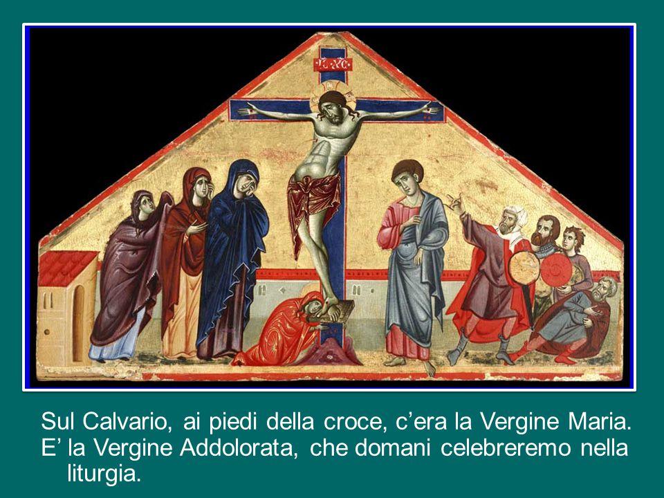 Sul Calvario, ai piedi della croce, c'era la Vergine Maria