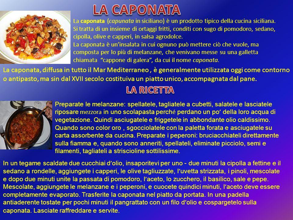 LA CAPONATA La caponata (capunata in siciliano) è un prodotto tipico della cucina siciliana.