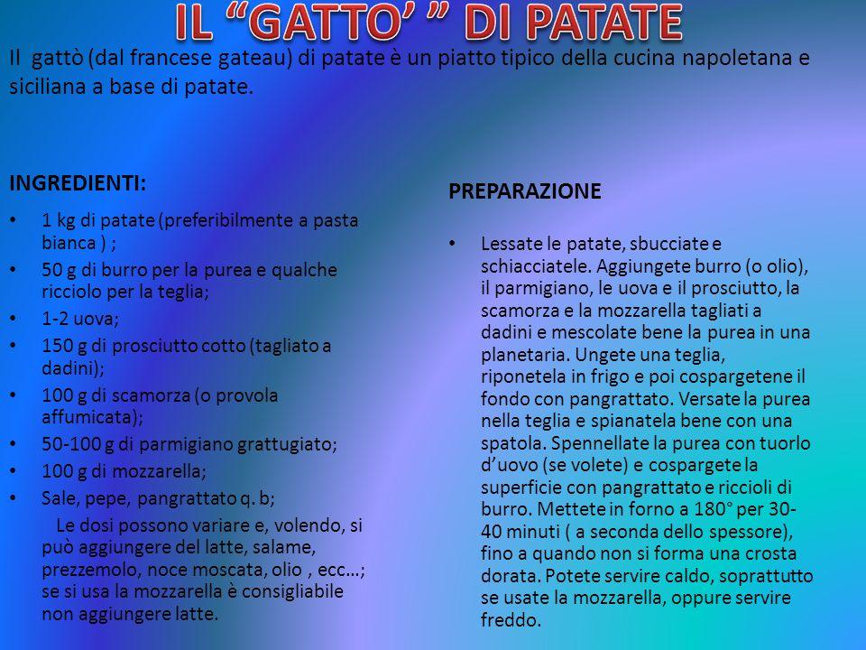 IL GATTO' DI PATATE Il gattò (dal francese gateau) di patate è un piatto tipico della cucina napoletana e siciliana a base di patate.
