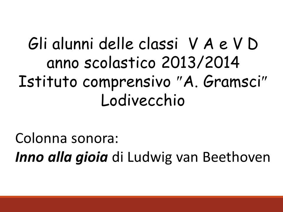 Gli alunni delle classi V A e V D anno scolastico 2013/2014 Istituto comprensivo A. Gramsci Lodivecchio