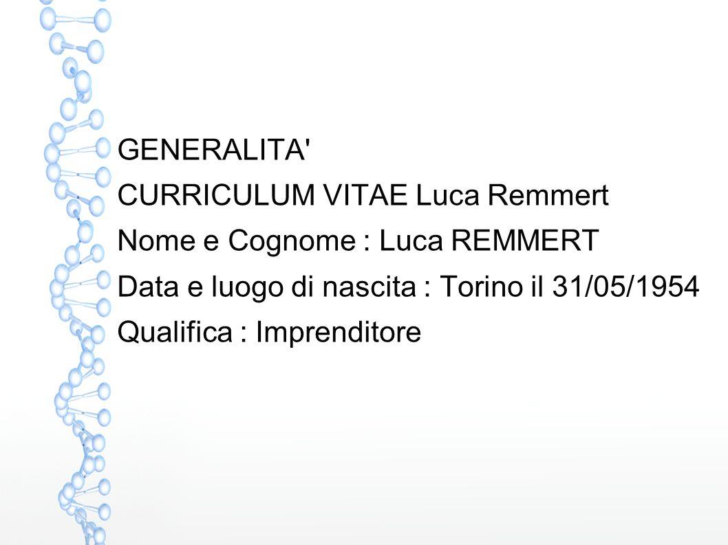 GENERALITA CURRICULUM VITAE Luca Remmert. Nome e Cognome : Luca REMMERT. Data e luogo di nascita : Torino il 31/05/1954.