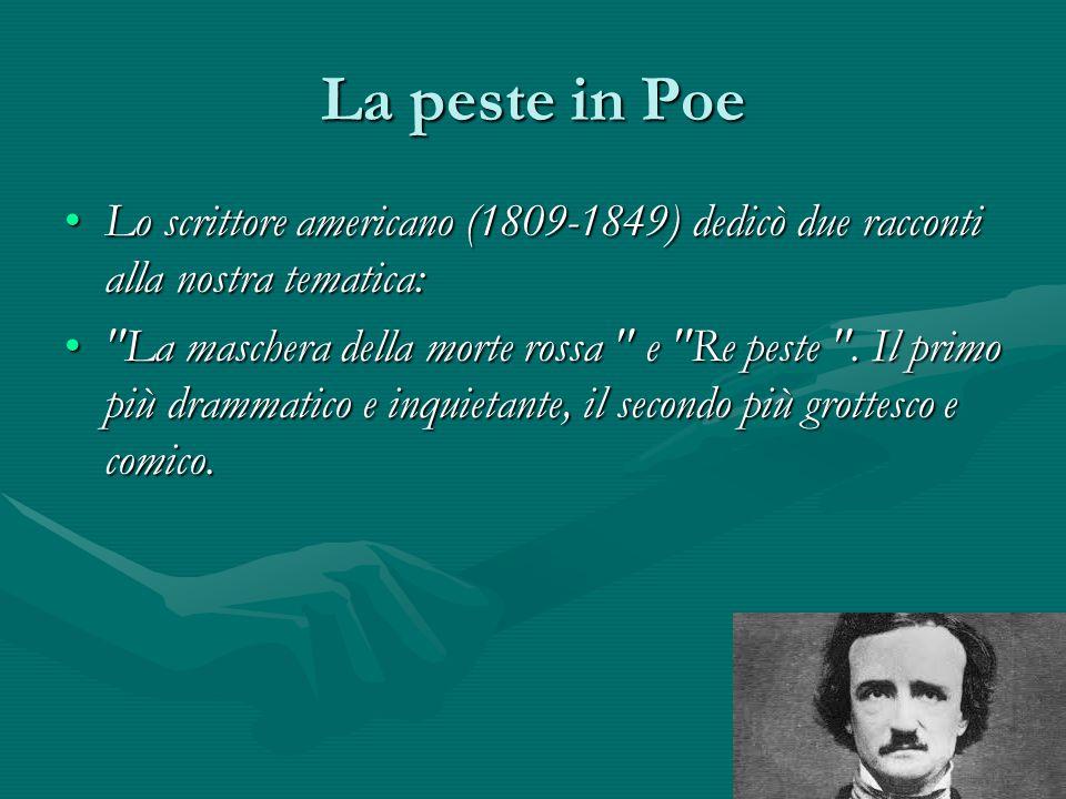 La peste in Poe Lo scrittore americano (1809-1849) dedicò due racconti alla nostra tematica: