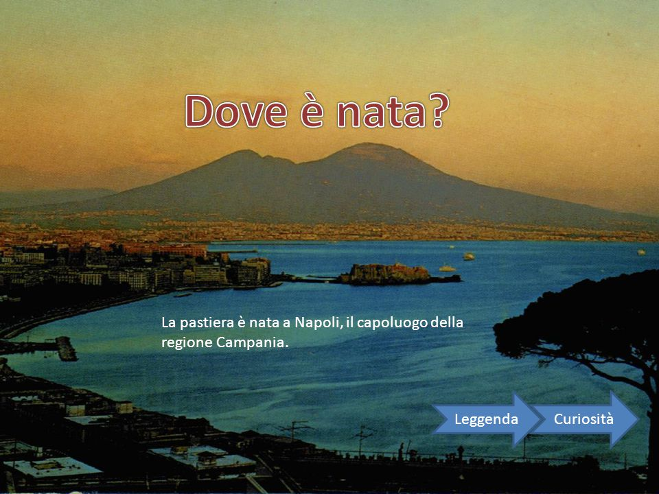 Dove è nata La pastiera è nata a Napoli, il capoluogo della regione Campania. Leggenda Curiosità