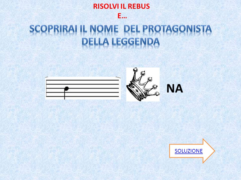 SCOPRIRAi il nome del protagonista della leggenda