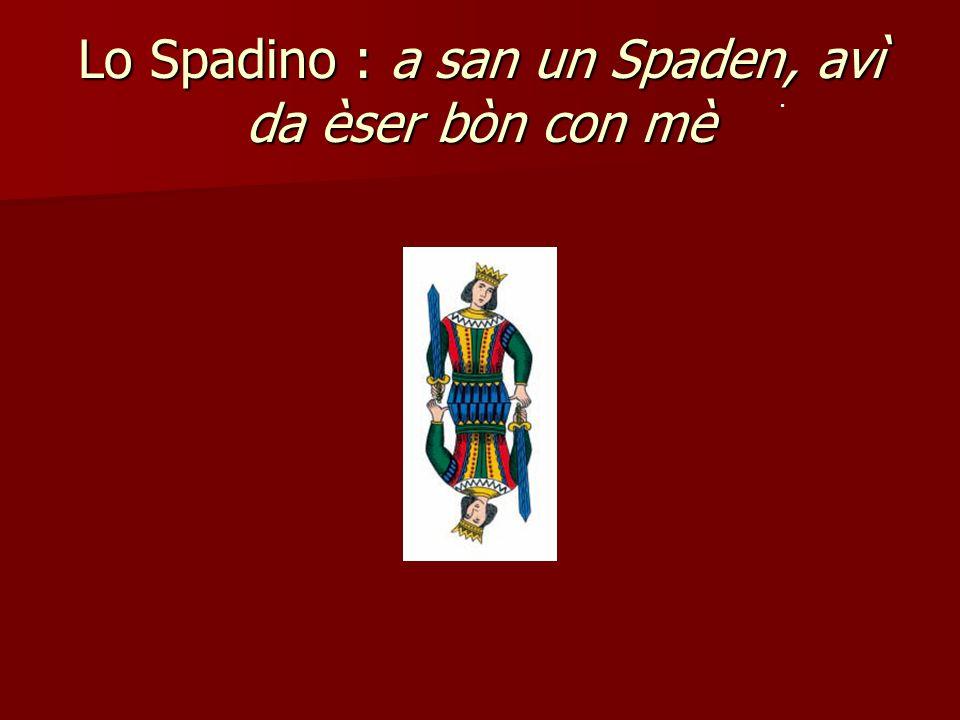 Lo Spadino : a san un Spaden, avì da èser bòn con mè