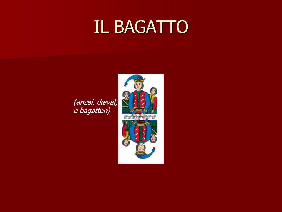IL BAGATTO (anzel, dieval, e bagatten)