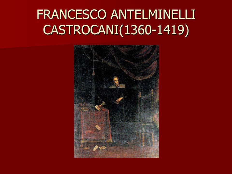 FRANCESCO ANTELMINELLI CASTROCANI(1360-1419)
