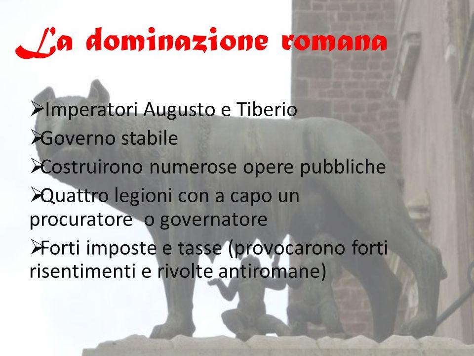 La dominazione romana Imperatori Augusto e Tiberio Governo stabile