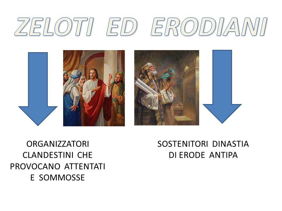 ZELOTI ED ERODIANI ORGANIZZATORI CLANDESTINI CHE PROVOCANO ATTENTATI E SOMMOSSE.