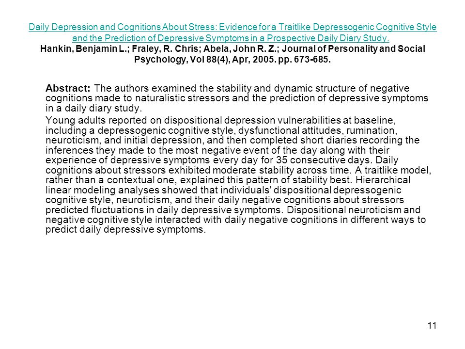 Daily Depression and Cognitions About Stress: Evidence for a Traitlike Depressogenic Cognitive Style and the Prediction of Depressive Symptoms in a Prospective Daily Diary Study. Hankin, Benjamin L.; Fraley, R. Chris; Abela, John R. Z.; Journal of Personality and Social Psychology, Vol 88(4), Apr, 2005. pp. 673-685.