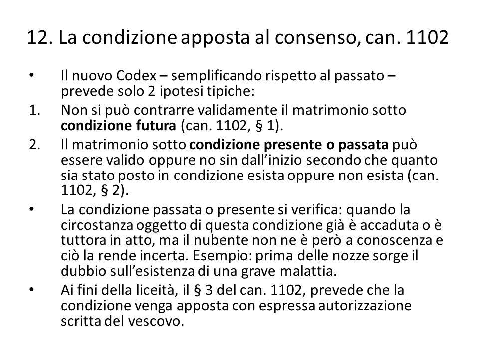 12. La condizione apposta al consenso, can. 1102