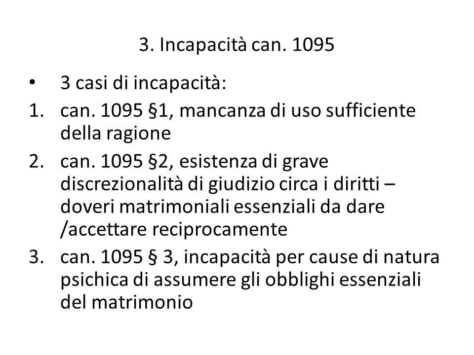 3. Incapacità can. 1095 3 casi di incapacità: can. 1095 §1, mancanza di uso sufficiente della ragione.