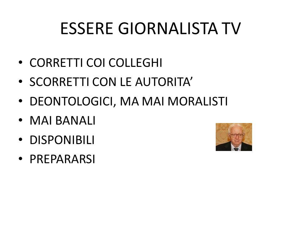 ESSERE GIORNALISTA TV CORRETTI COI COLLEGHI SCORRETTI CON LE AUTORITA'