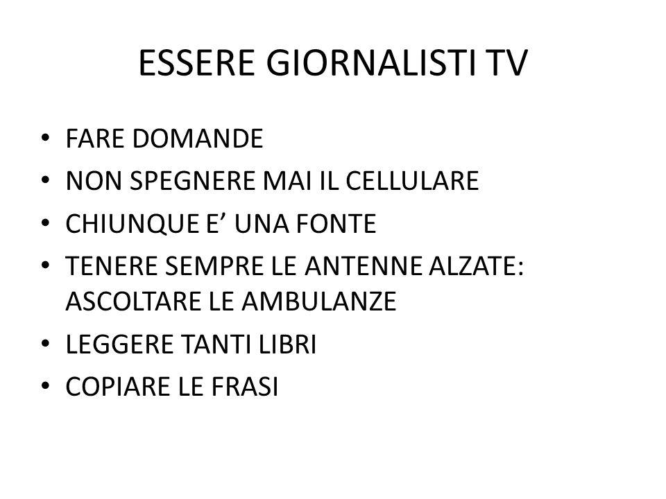 ESSERE GIORNALISTI TV FARE DOMANDE NON SPEGNERE MAI IL CELLULARE
