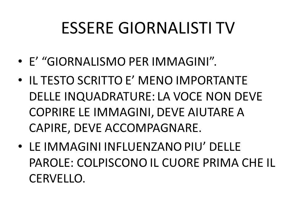 ESSERE GIORNALISTI TV E' GIORNALISMO PER IMMAGINI .