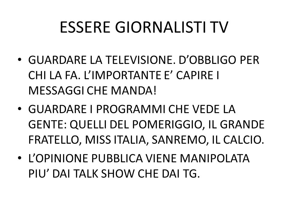 ESSERE GIORNALISTI TV GUARDARE LA TELEVISIONE. D'OBBLIGO PER CHI LA FA. L'IMPORTANTE E' CAPIRE I MESSAGGI CHE MANDA!