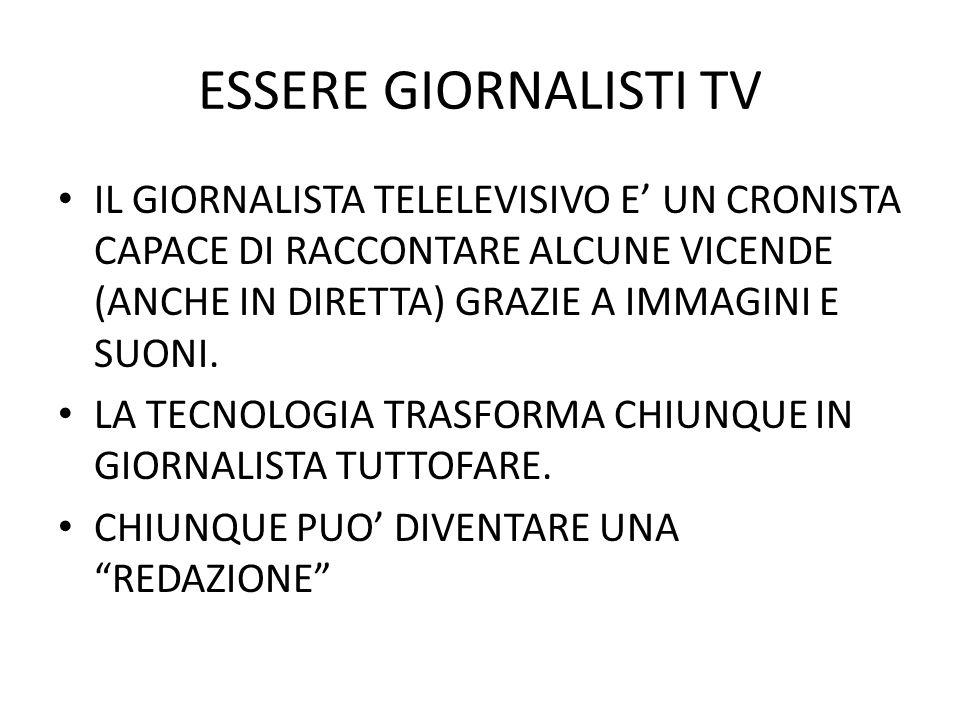 ESSERE GIORNALISTI TV IL GIORNALISTA TELELEVISIVO E' UN CRONISTA CAPACE DI RACCONTARE ALCUNE VICENDE (ANCHE IN DIRETTA) GRAZIE A IMMAGINI E SUONI.