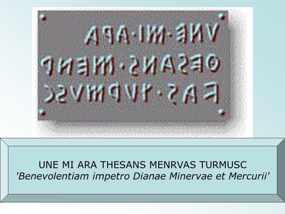 UNE MI ARA THESANS MENRVAS TURMUSC Benevolentiam impetro Dianae Minervae et Mercurii