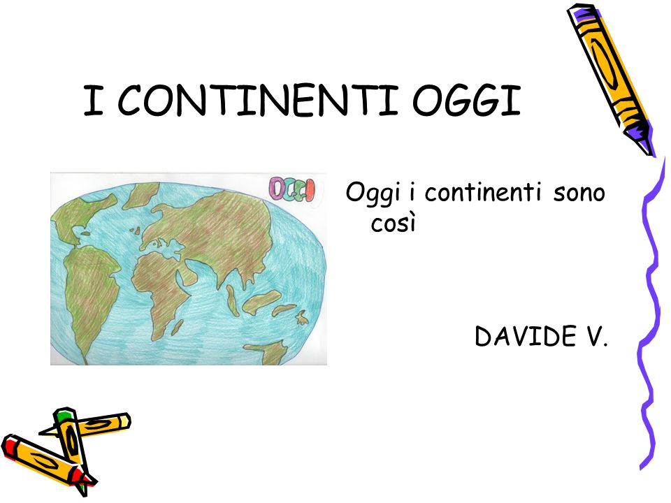 I CONTINENTI OGGI Oggi i continenti sono così DAVIDE V.