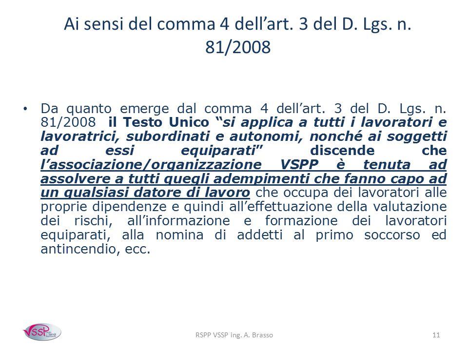 Ai sensi del comma 4 dell'art. 3 del D. Lgs. n. 81/2008